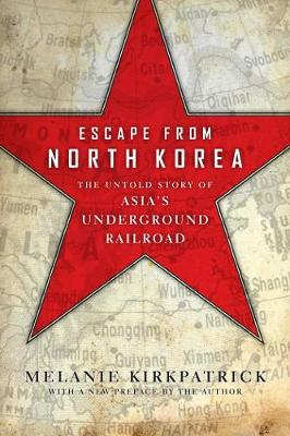 Escape from North Korea: The Untold Story of Asia's Underground Railroad (Paperback)