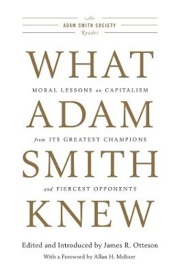 What Adam Smith Knew: Moral Lessons on Capitalism from Its Greatest Champions and Fiercest Opponents (Paperback)