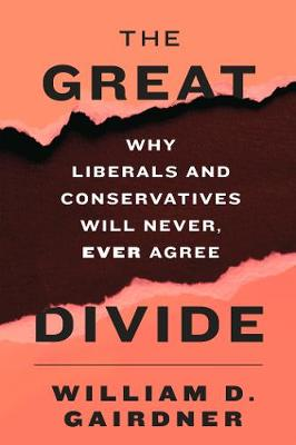 The Great Divide: Why Liberals and Conservatives Will Never, Ever Agree (Hardback)