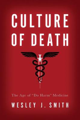 "Culture of Death: The Age of ""Do Harm"" Medicine (Paperback)"