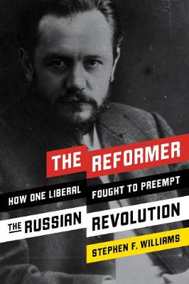 The Reformer: How One Liberal Fought to Preempt the Russian Revolution (Hardback)