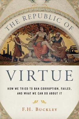 The Republic of Virtue: How We Tried to Ban Corruption, Failed, and What We Can Do About It (Hardback)