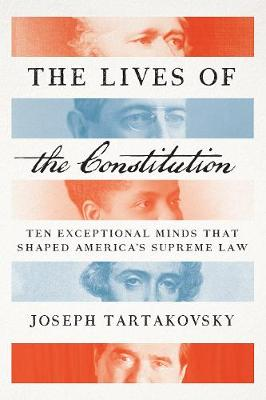 The Lives of the Constitution: Ten Exceptional Minds that Shaped America's Supreme Law (Hardback)