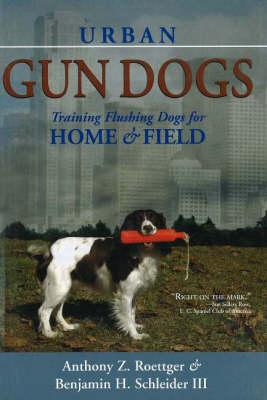 Urban Gun Dogs: Training & Flushing Dogs for Home & Field (Hardback)