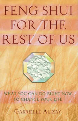 Feng Shui for the Rest of Us: What You Can Do Right Now to Change Your Life (Hardback)