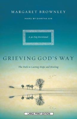 Grieving God's Way: The Path to Lasting Hope and Healing (Paperback)
