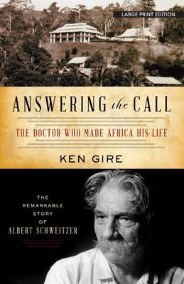 Answering the Call: The Doctor Who Made Africa His Life: The Remarkable Story of Alber Schweitzer (Paperback)