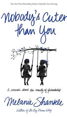 Nobody's Cuter Than You: A Memoir about the Beauty of Friendship (Paperback)