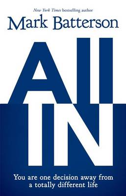All in: You Are One Decision Away from a Totally Different Life (Paperback)