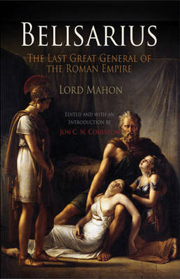 Belisarius: The Last Great General of the Roman Empire (Paperback)