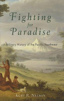 Fighting for Paradise: A Military History of the Pacific Northwest (Hardback)