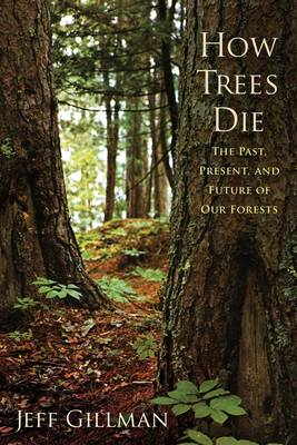 How Trees Die: The Past, Present, and Future of Our Forests (Hardback)