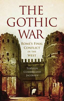 The Gothic War: Rome's Final Conflict in the West (Hardback)