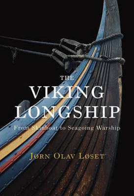 The Viking Longship: From Skinboat to Seagoing Warship (Hardback)