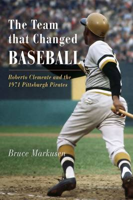 The Team That Changed Baseball: Roberto Clemente and the 1971 Pittsburgh Pirates (Paperback)