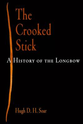 The Crooked Stick: A History of the Longbow - Weapons in History S. (Paperback)