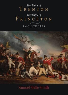 The Battle of Trenton, the Battle of Princeton: Two Studies (Hardback)