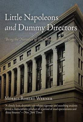 Little Napoleons and Dummy Directors: Being the Narrative of the Bank of the United States (Paperback)