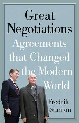 Great Negotiations: Agreements That Changed the Modern World (Hardback)