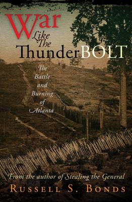 War Like the Thunderbolt: The Battle and Burning of Atlanta (Hardback)