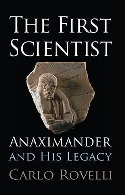 The First Scientist: Anaximander and His Legacy (Hardback)