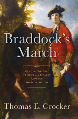 Braddock's March: How the Man Sent to Seize a Continent Changed American History (Paperback)
