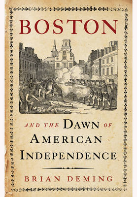 Boston and the Dawn of American Independence (Hardback)