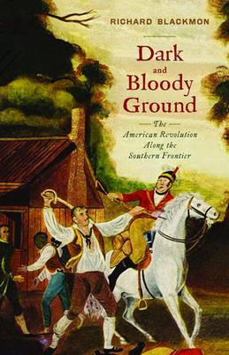 Dark and Bloody Ground: The American Revolution Along the Southern Frontier (Paperback)