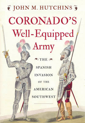 Coronado's Well-Equipped Army: The Spanish Invasion of the American Southwest (Hardback)