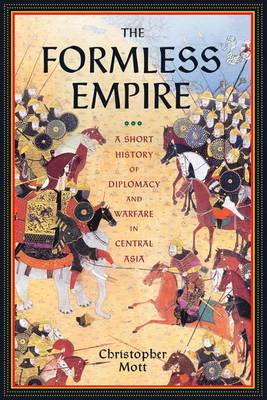 The Formless Empire: A Short History of Diplomacy and Warfare in Central Asia (Hardback)