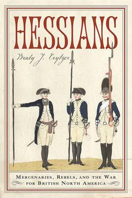 Hessians: Mercenaries, Rebels, and the War for British North America (Hardback)