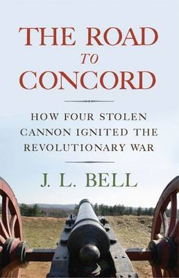 The Road to Concord: How Four Stolen Cannon Ignited the American Revolution (Hardback)
