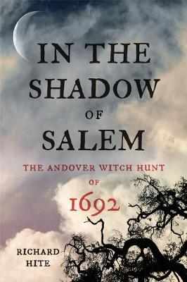In the Shadow of Salem: The Andover Witch Hunt of 1692 (Hardback)