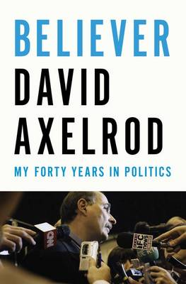 Believer: My Forty Years in Politics (Hardback)
