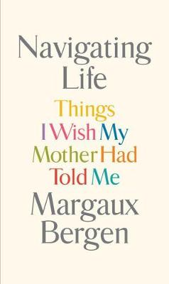 Navigating Life: Things I Wish My Mother Had Told Me (Hardback)