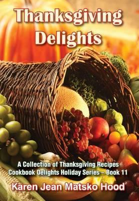 Thanksgiving Delights Cookbook (Hardback)