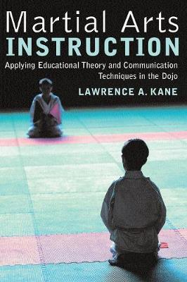 Martial Arts Instruction: Applying Educational Theory and Communication Techniques in the Dojo (Paperback)