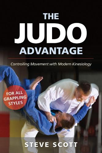 The Judo Advantage: Controlling Movement with Modern Kinesiology: For All Grappling Styles - Martial Science (Paperback)