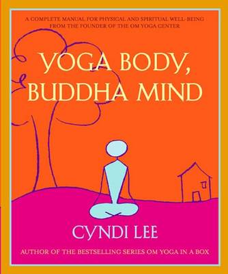 Yoga Body, Buddha Mind: A Complete Manual for Spiritual and Physical Well-Being from the Founder of the Om Yoga Centre (Paperback)