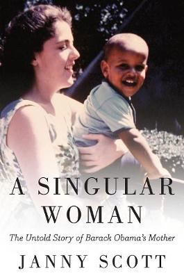 A Singular Woman: The Untold Story of Barack Obama's Mother (Paperback)