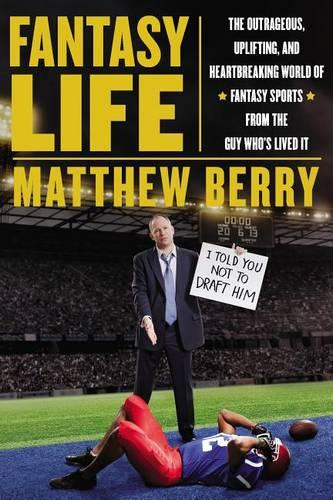 Fantasy Life: The Outrageous, Uplifting and Heartbreaking World of Fantasy Sports from the Guy Who's Lived It (Hardback)