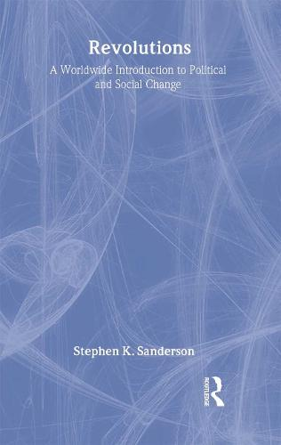 Revolutions: A Worldwide Introduction to Political and Social Change (Hardback)