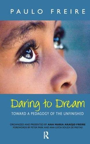 Daring to Dream: Toward a Pedagogy of the Unfinished (Hardback)