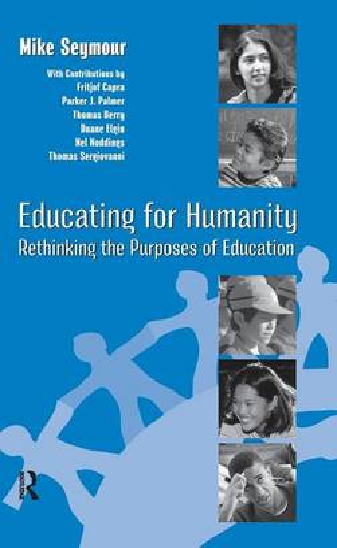 Educating for Humanity: Rethinking the Purposes of Education (Hardback)