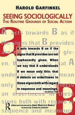 Seeing Sociologically: The Routine Grounds of Social Action (Paperback)