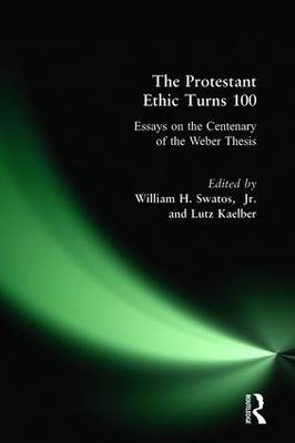 The Protestant Ethic Turns 100: Essays on the Centenary of the Weber Thesis (Paperback)