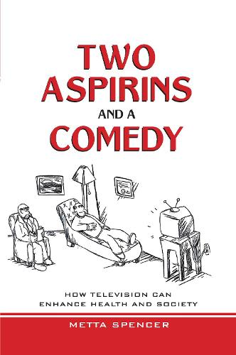 Two Asprins and a Comedy: How Television Can Enhance Health and Society (Hardback)