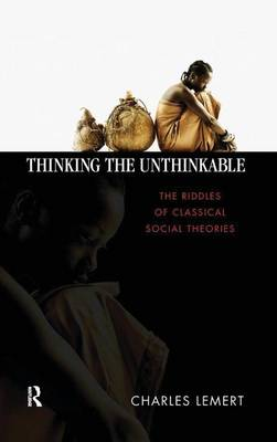 Thinking the Unthinkable: The Riddles of Classical Social Theories (Hardback)