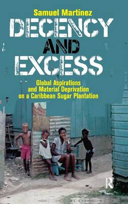 Decency and Excess: Global Aspirations and Material Deprivation on a Caribbean Sugar Plantation (Hardback)
