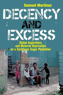 Decency and Excess: Global Aspirations and Material Deprivation on a Caribbean Sugar Plantation (Paperback)